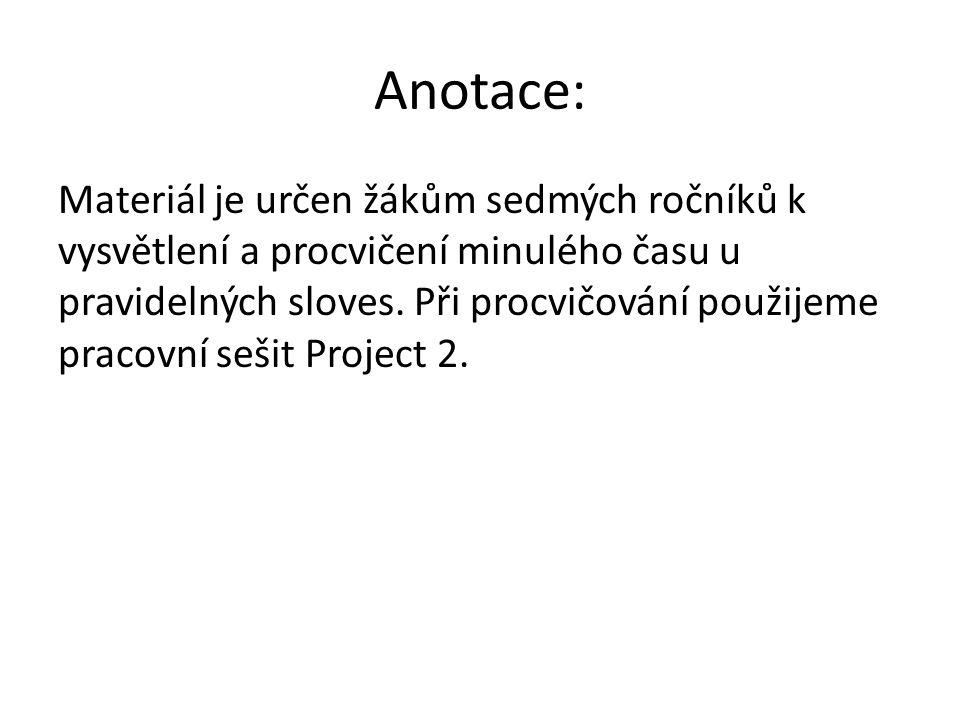 Anotace: Materiál je určen žákům sedmých ročníků k vysvětlení a procvičení minulého času u pravidelných sloves.