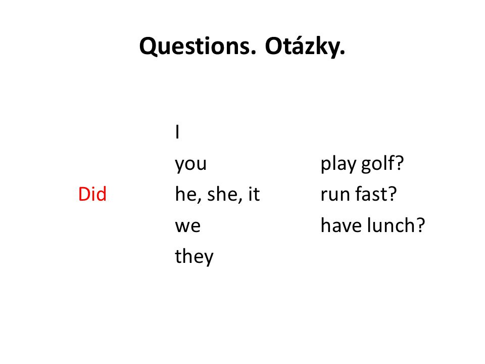 Questions. Otázky. I youplay golf? Didhe, she, itrun fast? wehave lunch? they