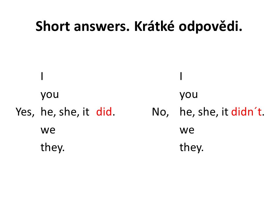Short answers. Krátké odpovědi. Iyou Yes,he, she, itdid.No, he, she, it didn´t.wethey.