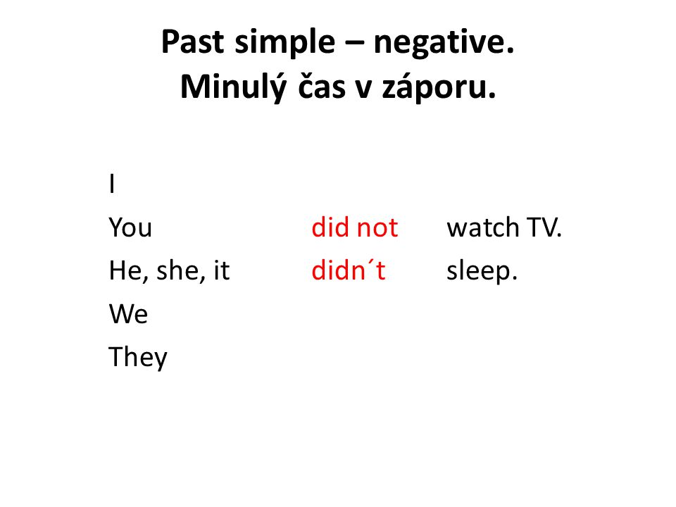 Past simple – negative. Minulý čas v záporu. I Youdid notwatch TV. He, she, itdidn´tsleep. We They