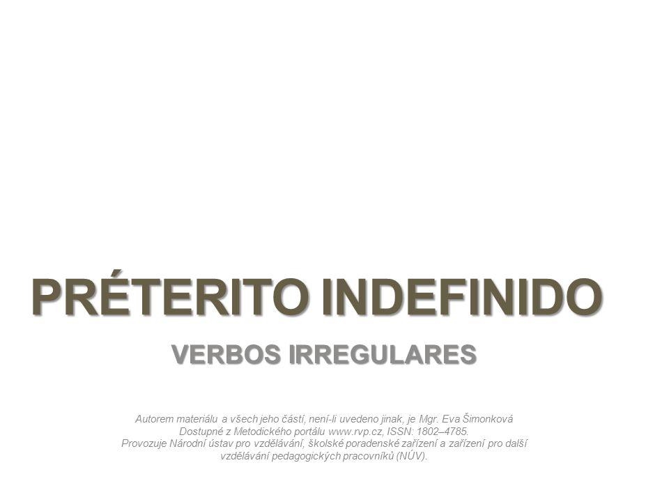 PRÉTERITO INDEFINIDO VERBOS IRREGULARES Autorem materiálu a všech jeho částí, není-li uvedeno jinak, je Mgr. Eva Šimonková Dostupné z Metodického port
