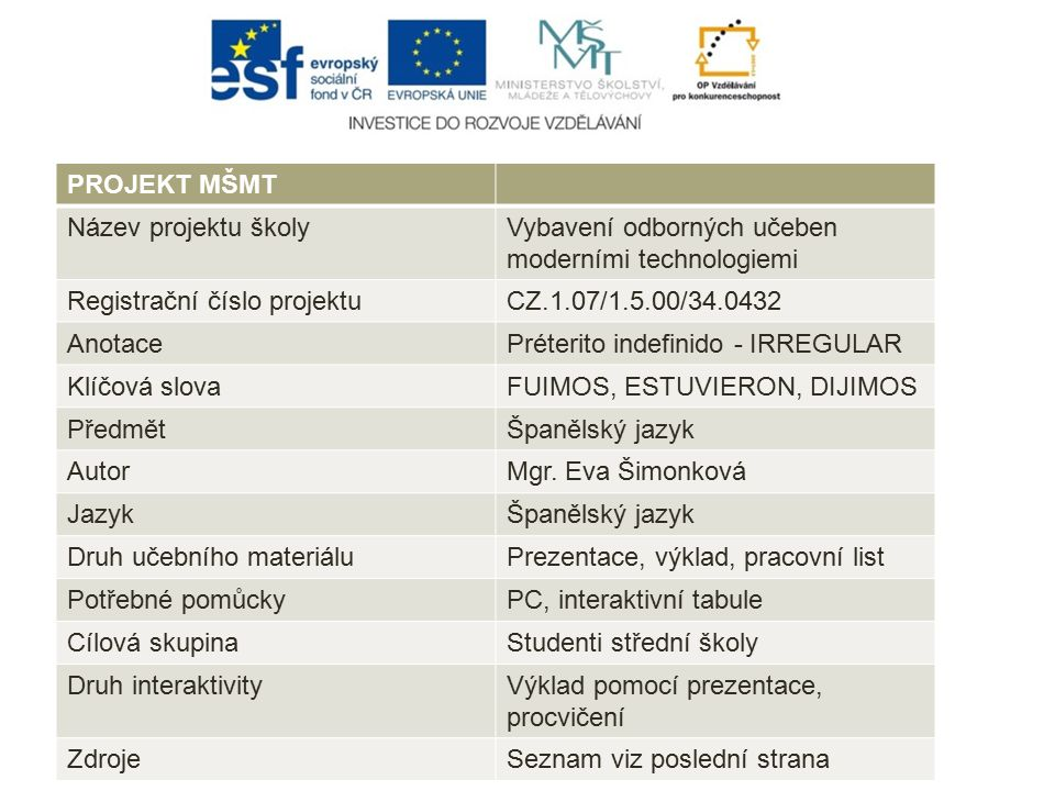 PROJEKT MŠMT Název projektu školyVybavení odborných učeben moderními technologiemi Registrační číslo projektuCZ.1.07/1.5.00/34.0432 AnotacePréterito i