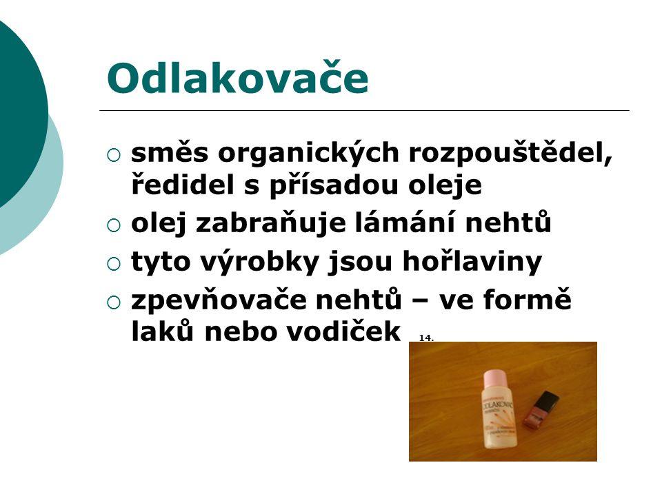 Odlakovače  směs organických rozpouštědel, ředidel s přísadou oleje  olej zabraňuje lámání nehtů  tyto výrobky jsou hořlaviny  zpevňovače nehtů – ve formě laků nebo vodiček 14.