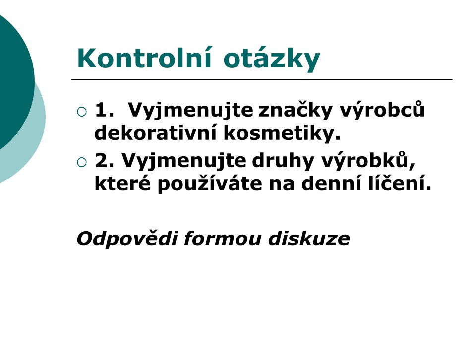 Kontrolní otázky  1. Vyjmenujte značky výrobců dekorativní kosmetiky.