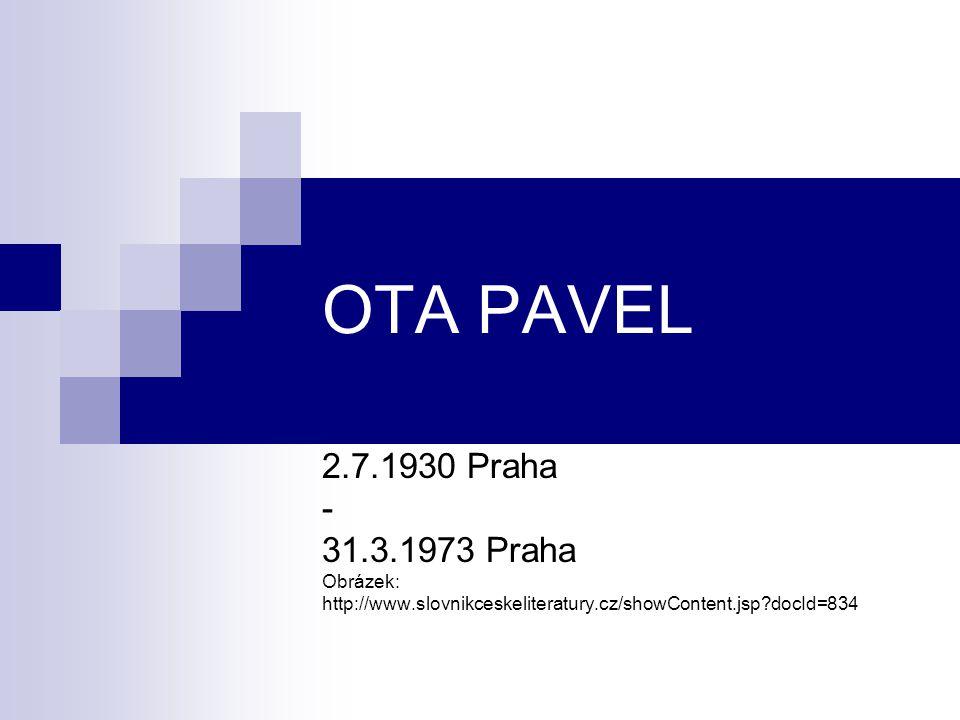OTA PAVEL 2.7.1930 Praha - 31.3.1973 Praha Obrázek: http://www.slovnikceskeliteratury.cz/showContent.jsp docId=834