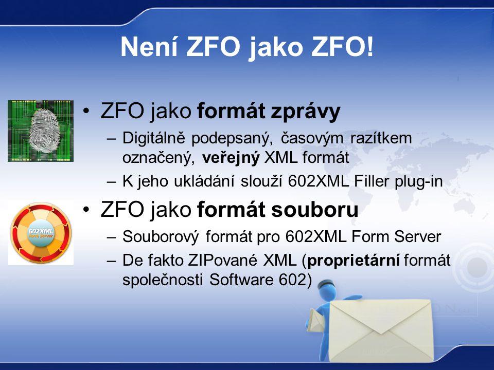 Není ZFO jako ZFO! ZFO jako formát zprávy –Digitálně podepsaný, časovým razítkem označený, veřejný XML formát –K jeho ukládání slouží 602XML Filler pl