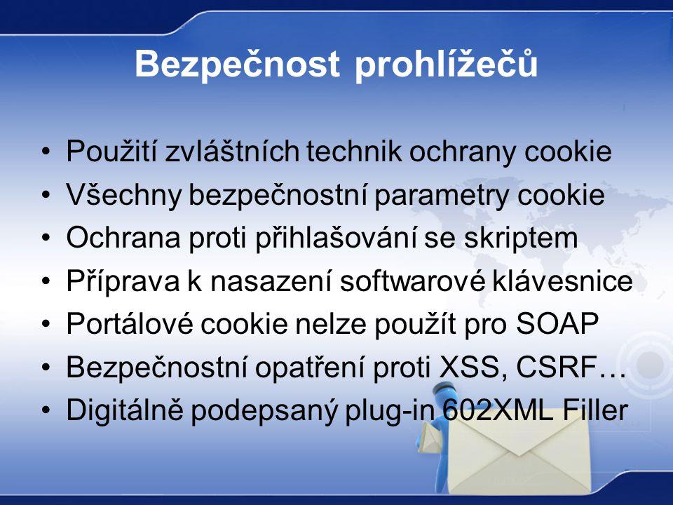 Bezpečnost prohlížečů Použití zvláštních technik ochrany cookie Všechny bezpečnostní parametry cookie Ochrana proti přihlašování se skriptem Příprava k nasazení softwarové klávesnice Portálové cookie nelze použít pro SOAP Bezpečnostní opatření proti XSS, CSRF… Digitálně podepsaný plug-in 602XML Filler