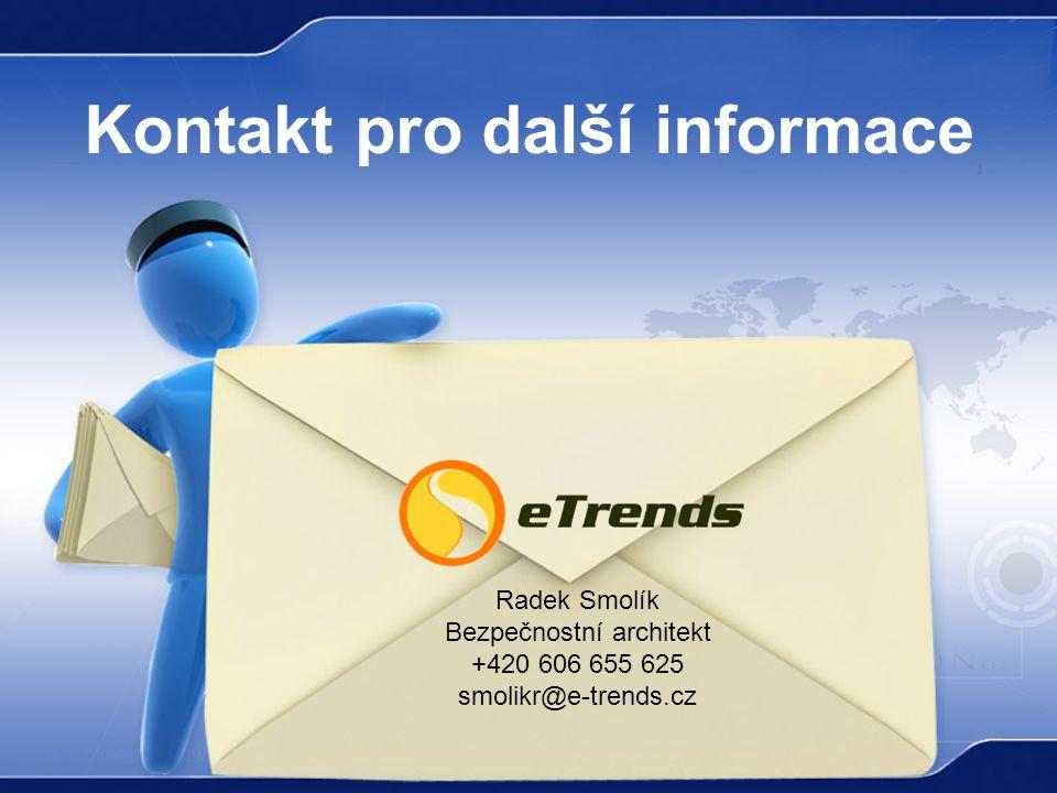 Kontakt pro další informace Radek Smolík Bezpečnostní architekt +420 606 655 625 smolikr@e-trends.cz