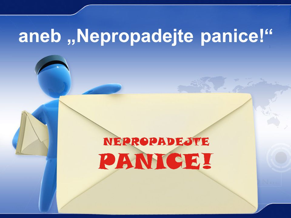 "aneb ""Nepropadejte panice!"""