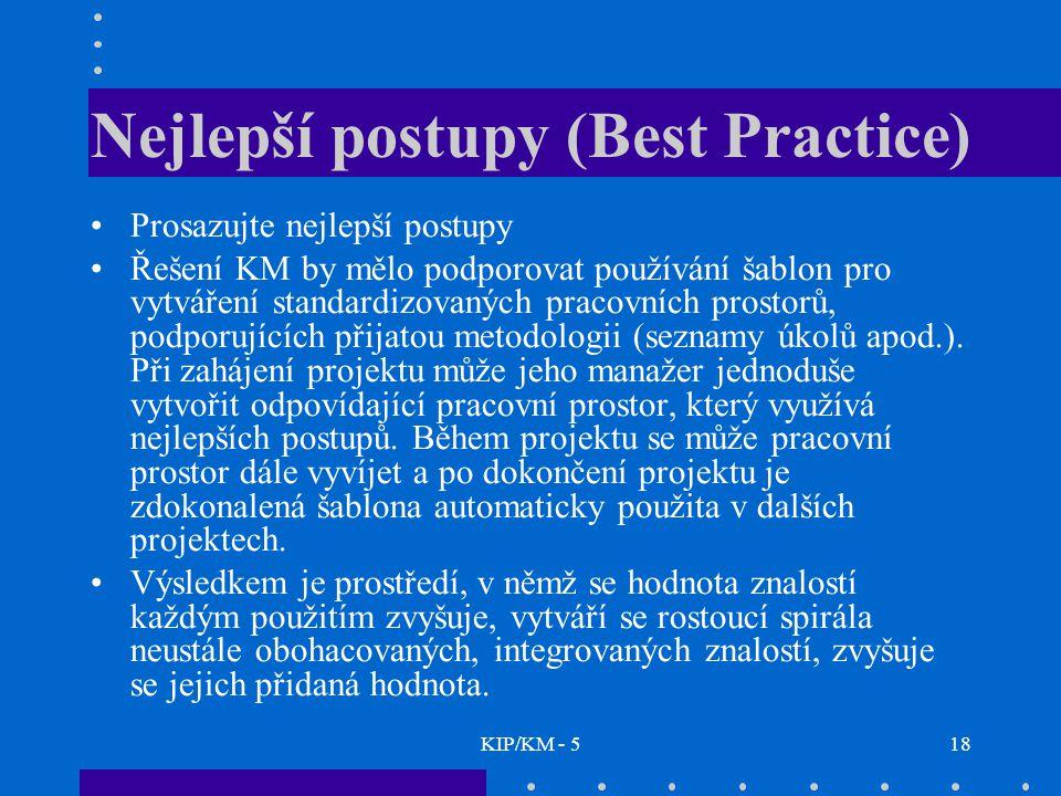 KIP/KM - 518 Nejlepší postupy (Best Practice) Prosazujte nejlepší postupy Řešení KM by mělo podporovat používání šablon pro vytváření standardizovanýc