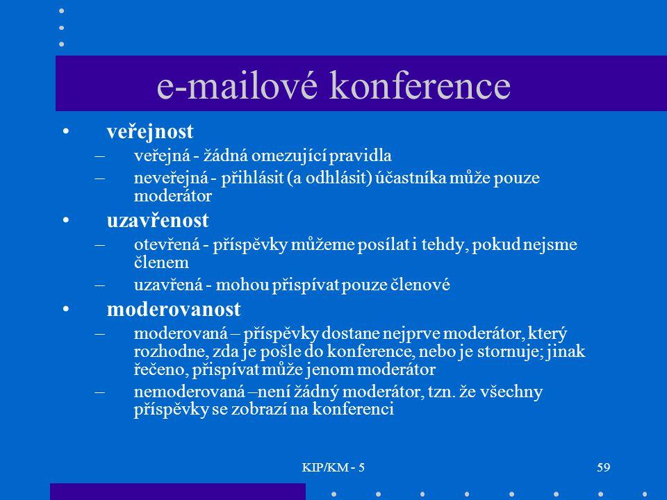 KIP/KM - 559 e-mailové konference veřejnost –veřejná - žádná omezující pravidla –neveřejná - přihlásit (a odhlásit) účastníka může pouze moderátor uza
