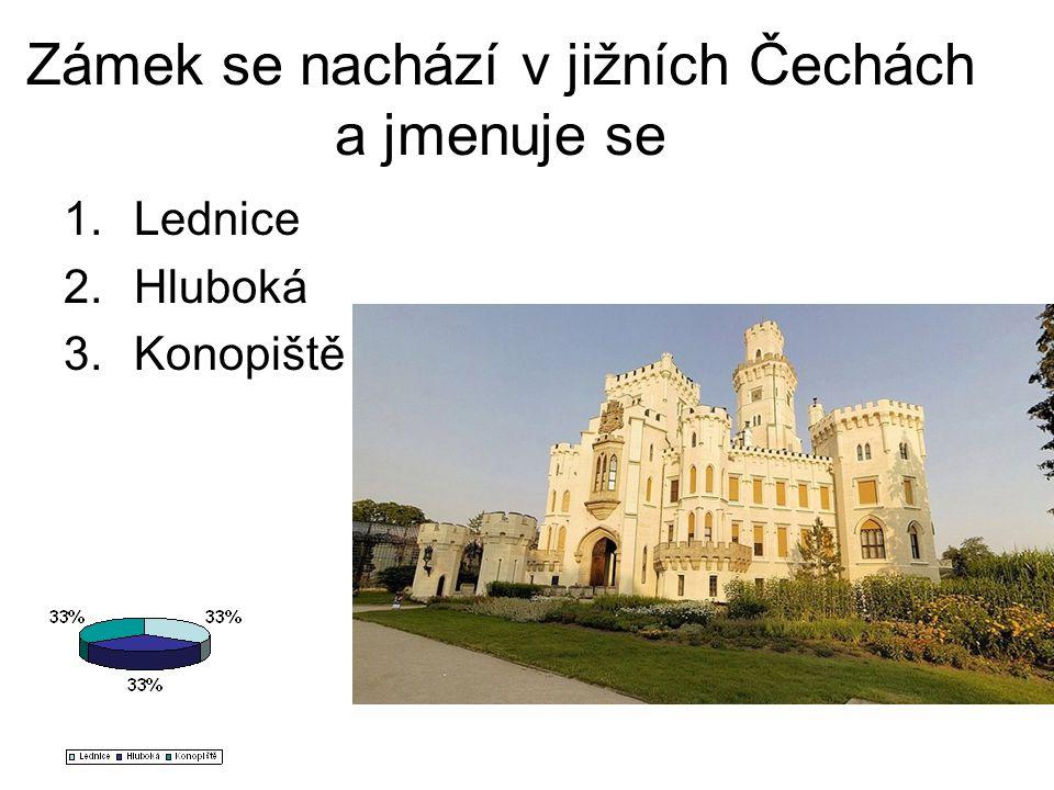 Zámek se nachází v jižních Čechách a jmenuje se 1.Lednice 2.Hluboká 3.Konopiště