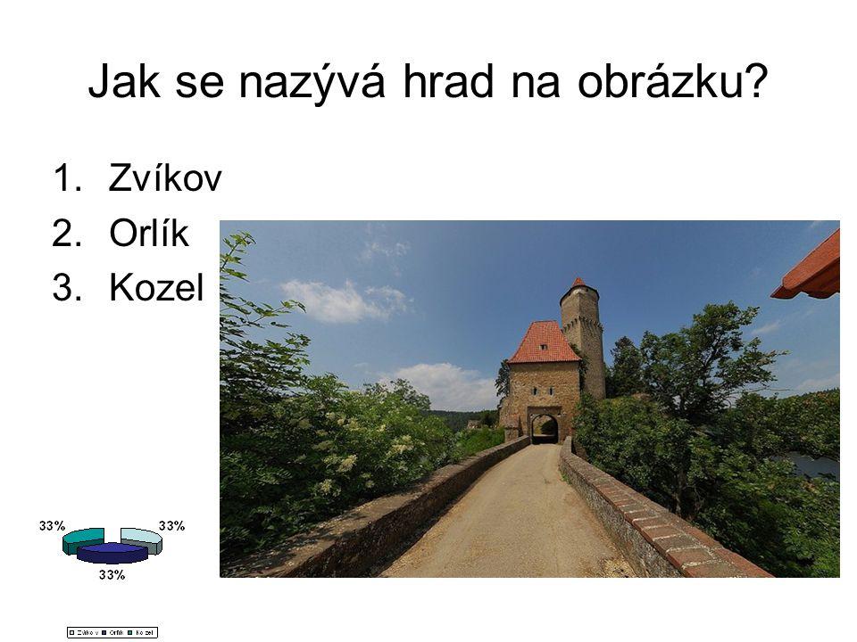 Jak se nazývá hrad na obrázku 1.Zvíkov 2.Orlík 3.Kozel