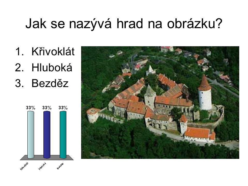 Jak se nazývá hrad na obrázku 1.Křivoklát 2.Hluboká 3.Bezděz