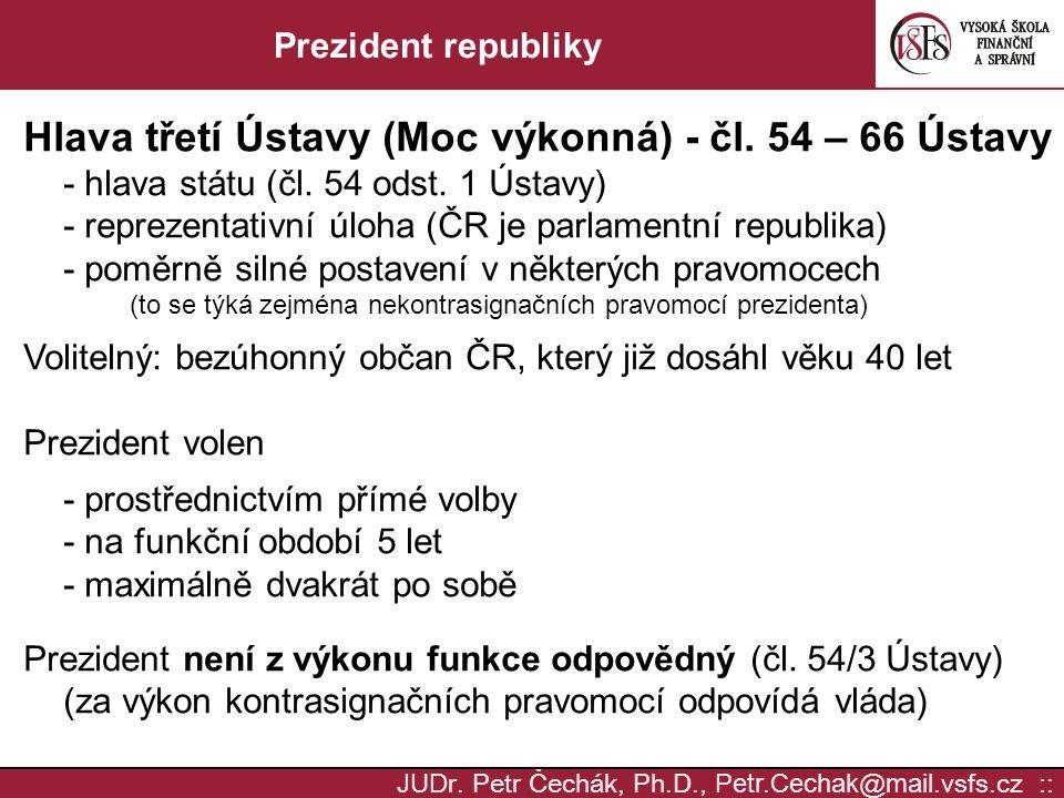 JUD r. Petr Čechák, Ph.D., Petr.Cechak @ mail. vsfs.cz :: Prezident republiky Hlava třetí Ústavy (Moc výkonná) - čl. 54 – 66 Ústavy - hlava státu (čl.