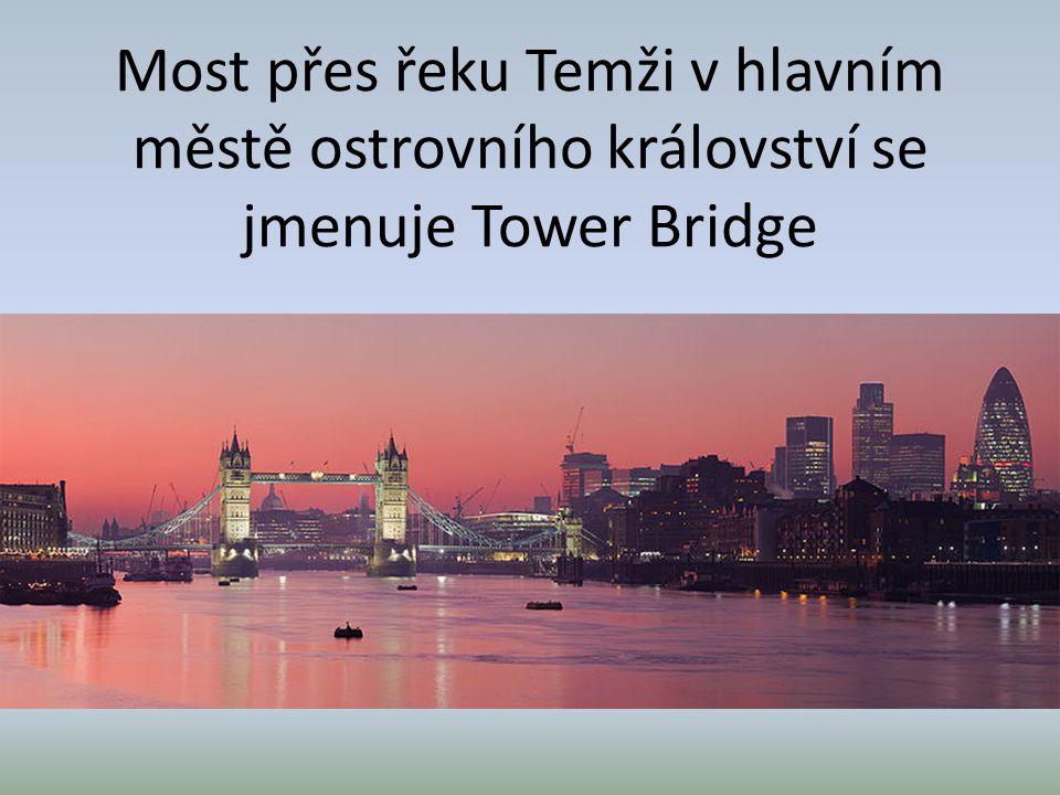 Most přes řeku Temži v hlavním městě ostrovního království se jmenuje Tower Bridge