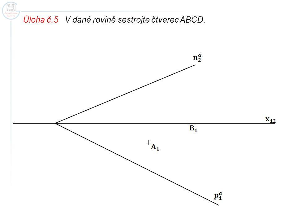 Úloha č.5 V dané rovině sestrojte čtverec ABCD.