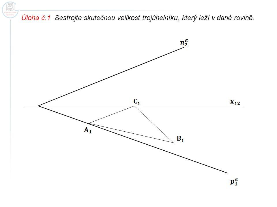 Úloha č.1 Sestrojte skutečnou velikost trojúhelníku, který leží v dané rovině.