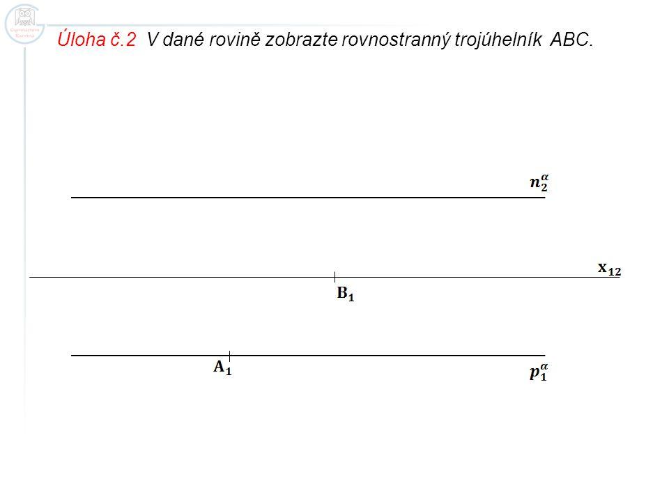 Úloha č.2 V dané rovině zobrazte rovnostranný trojúhelník ABC.