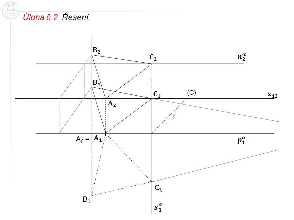 Úloha č.2 Řešení. (C) r C0C0 B0B0 A0A0 =