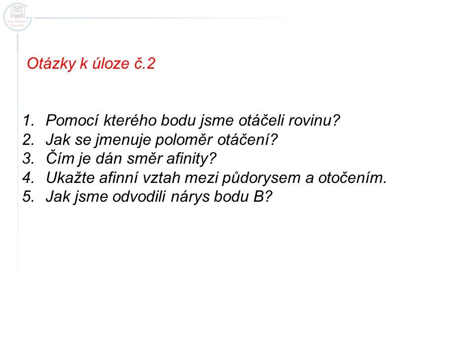 Otázky k úloze č.2 1.Pomocí kterého bodu jsme otáčeli rovinu.