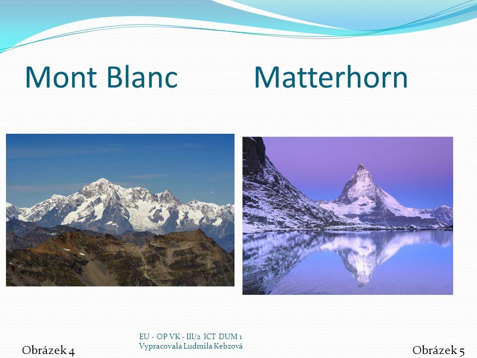Mont Blanc Matterhorn Obrázek 4Obrázek 5 EU - OP VK - III/2 ICT DUM 1 Vypracovala Ludmila Kebzová