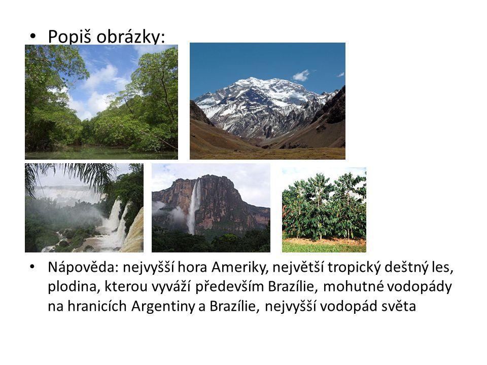 Popiš obrázky: Nápověda: nejvyšší hora Ameriky, největší tropický deštný les, plodina, kterou vyváží především Brazílie, mohutné vodopády na hranicích Argentiny a Brazílie, nejvyšší vodopád světa