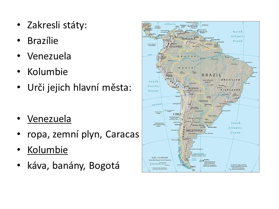 Zakresli státy: Brazílie Venezuela Kolumbie Urči jejich hlavní města: Venezuela ropa, zemní plyn, Caracas Kolumbie káva, banány, Bogotá