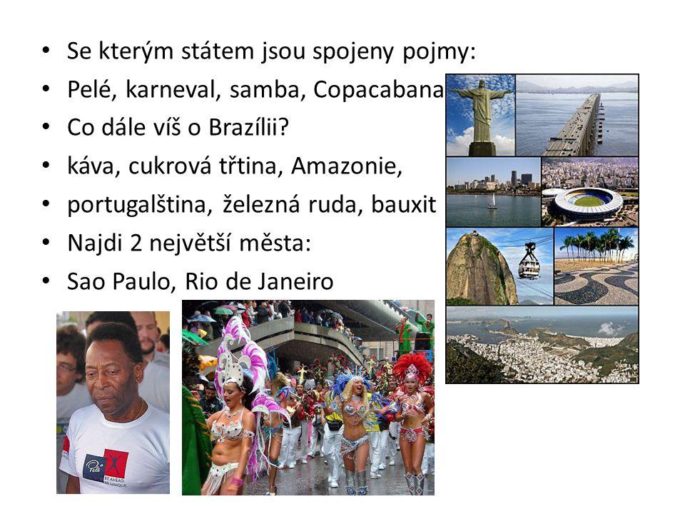 Se kterým státem jsou spojeny pojmy: Pelé, karneval, samba, Copacabana Co dále víš o Brazílii? káva, cukrová třtina, Amazonie, portugalština, železná