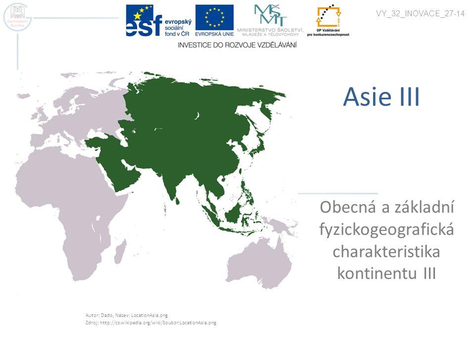 Asie III VY_32_INOVACE_27-14 Obecná a základní fyzickogeografická charakteristika kontinentu III Autor: Dado, Název: LocationAsia.png Zdroj: http://cs