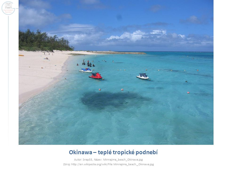 Okinawa – teplé tropické podnebí Autor: Snap55, Název: Minnajima_beach_Okinawa.jpg Zdroj: http://en.wikipedia.org/wiki/File:Minnajima_beach,_Okinawa.j