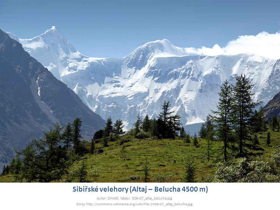 Sibiřské velehory (Altaj – Belucha 4500 m) Autor: Dmottl, Název: 006-07_altaj_belucha.jpg Zdroj: http://commons.wikimedia.org/wiki/File:2006-07_altaj_
