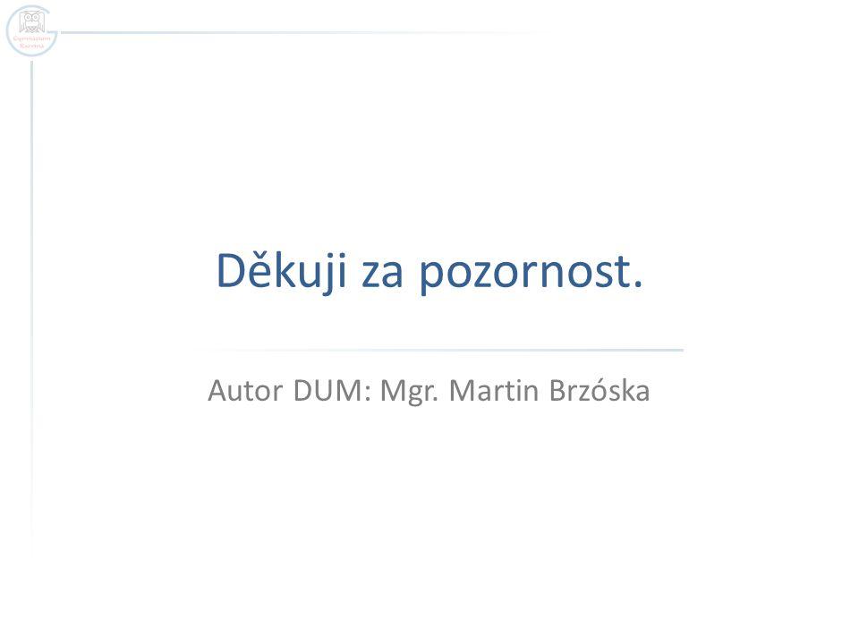 Děkuji za pozornost. Autor DUM: Mgr. Martin Brzóska