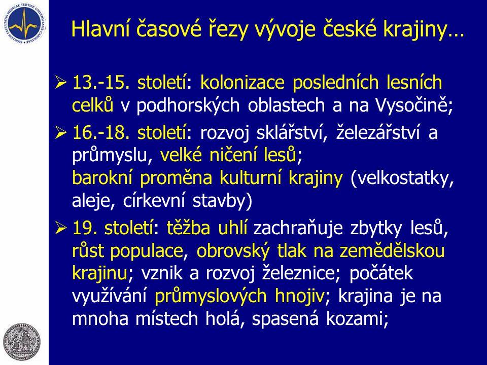 Hlavní časové řezy vývoje české krajiny…  13.-15. století: kolonizace posledních lesních celků v podhorských oblastech a na Vysočině;  16.-18. stole