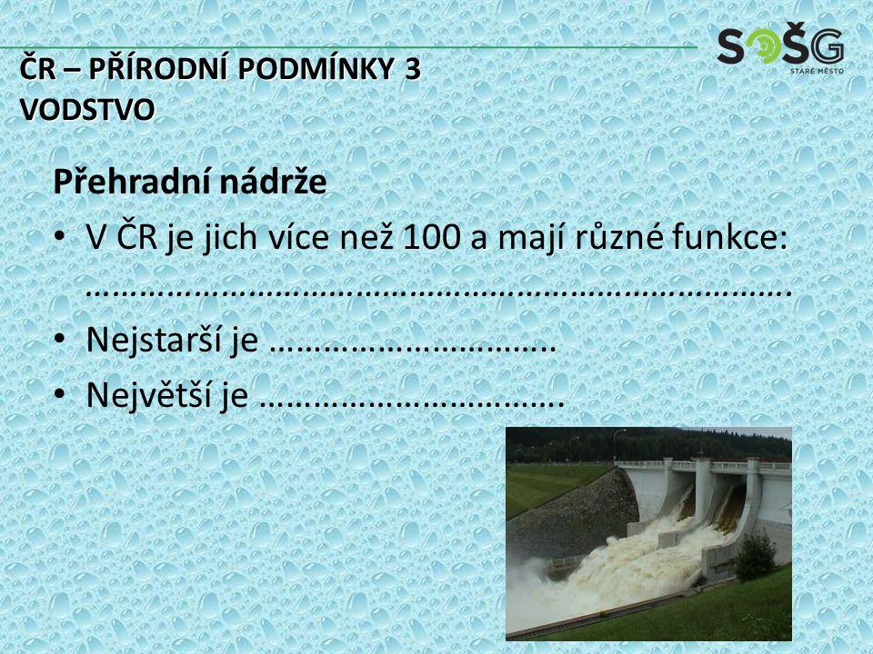Přehradní nádrže V ČR je jich více než 100 a mají různé funkce: …………………………………………………………………….