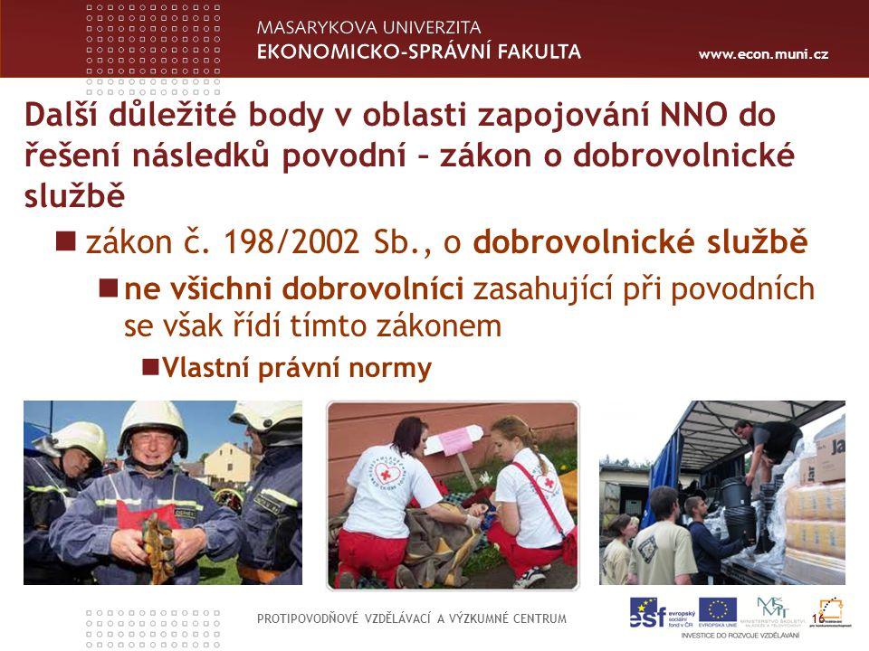 www.econ.muni.cz Další důležité body v oblasti zapojování NNO do řešení následků povodní – zákon o dobrovolnické službě PROTIPOVODŇOVÉ VZDĚLÁVACÍ A VÝZKUMNÉ CENTRUM 16 zákon č.