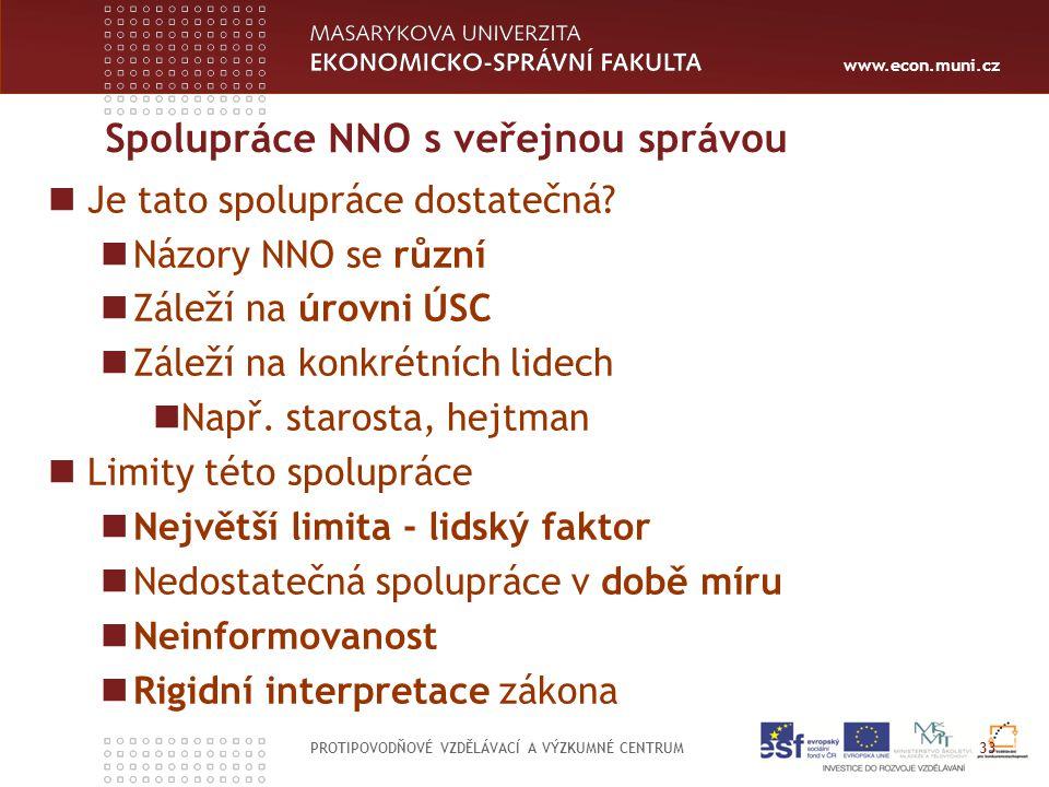 www.econ.muni.cz Spolupráce NNO s veřejnou správou PROTIPOVODŇOVÉ VZDĚLÁVACÍ A VÝZKUMNÉ CENTRUM 33 Je tato spolupráce dostatečná.