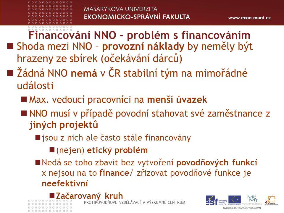 www.econ.muni.cz Financování NNO – problém s financováním PROTIPOVODŇOVÉ VZDĚLÁVACÍ A VÝZKUMNÉ CENTRUM 40 Shoda mezi NNO – provozní náklady by neměly být hrazeny ze sbírek (očekávání dárců) Žádná NNO nemá v ČR stabilní tým na mimořádné události Max.