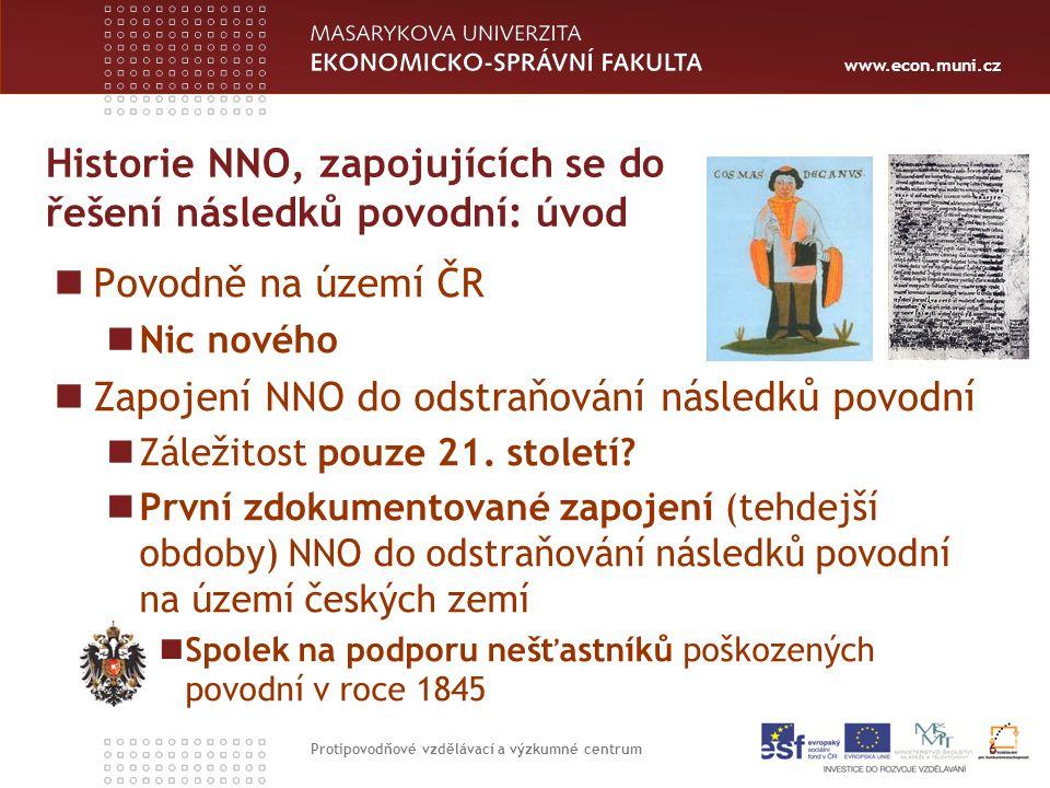 www.econ.muni.cz Historie NNO, zapojujících se do řešení následků povodní: úvod Povodně na území ČR Nic nového Zapojení NNO do odstraňování následků povodní Záležitost pouze 21.