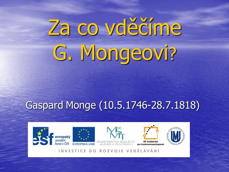 Za co vděčíme G. Mongeovi ? Gaspard Monge (10.5.1746-28.7.1818)