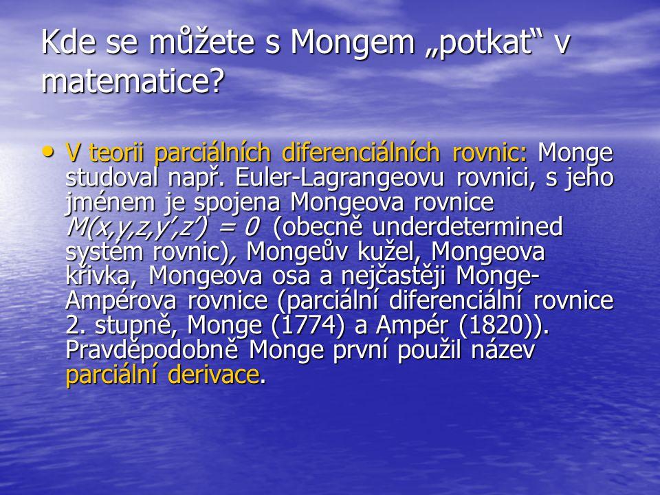 """Kde se můžete s Mongem """"potkat"""" v matematice? V teorii parciálních diferenciálních rovnic: Monge studoval např. Euler-Lagrangeovu rovnici, s jeho jmén"""