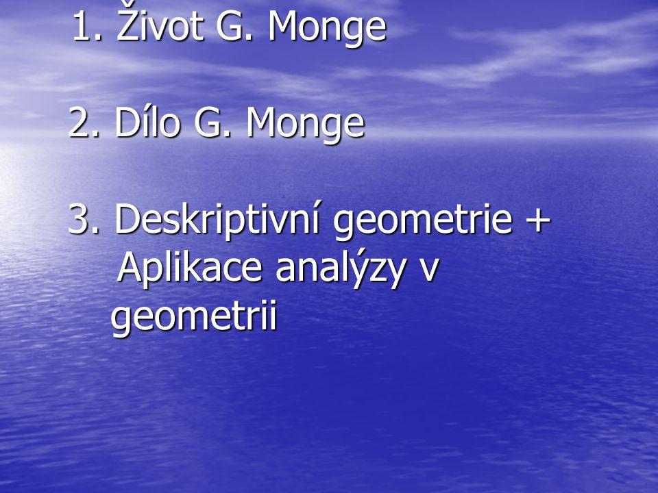 1. Život G. Monge 2. Dílo G. Monge 3. Deskriptivní geometrie + Aplikace analýzy v geometrii 1. Život G. Monge 2. Dílo G. Monge 3. Deskriptivní geometr