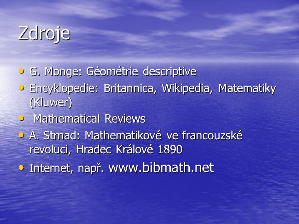 Zdroje G. Monge: Géométrie descriptive G. Monge: Géométrie descriptive Encyklopedie: Britannica, Wikipedia, Matematiky (Kluwer) Encyklopedie: Britanni