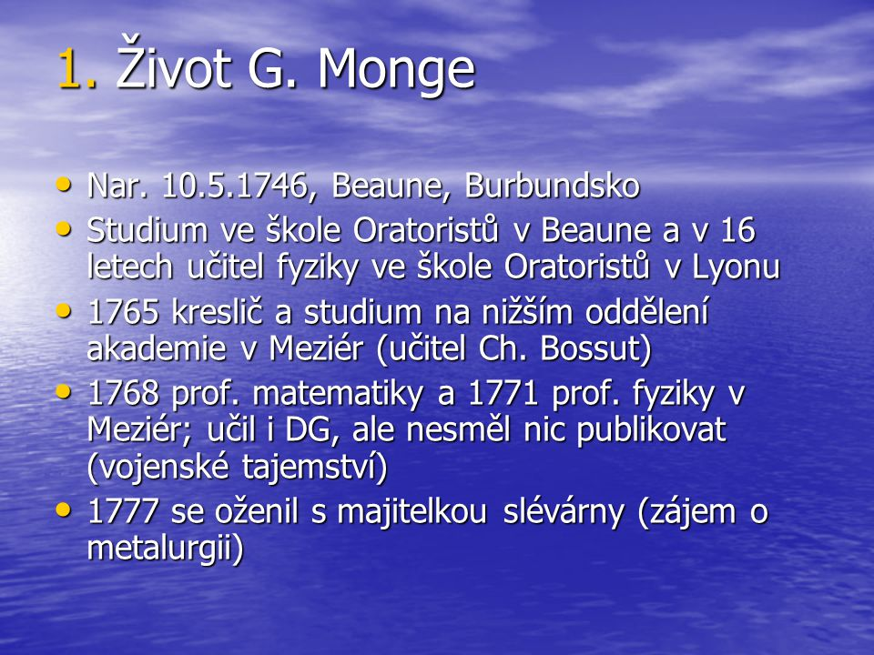 1. Život G. Monge Nar. 10.5.1746, Beaune, Burbundsko Nar. 10.5.1746, Beaune, Burbundsko Studium ve škole Oratoristů v Beaune a v 16 letech učitel fyzi