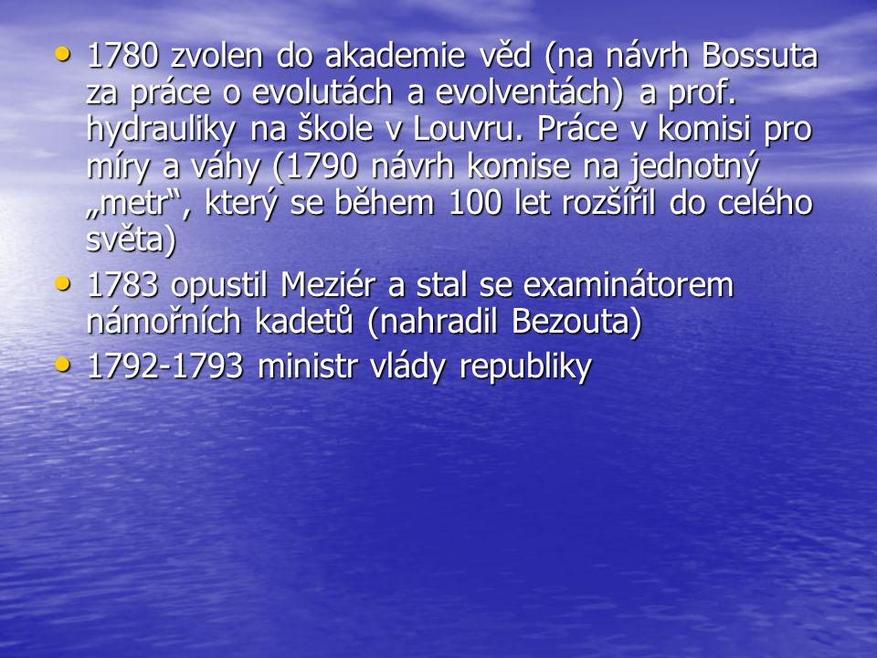 1780 zvolen do akademie věd (na návrh Bossuta za práce o evolutách a evolventách) a prof. hydrauliky na škole v Louvru. Práce v komisi pro míry a váhy