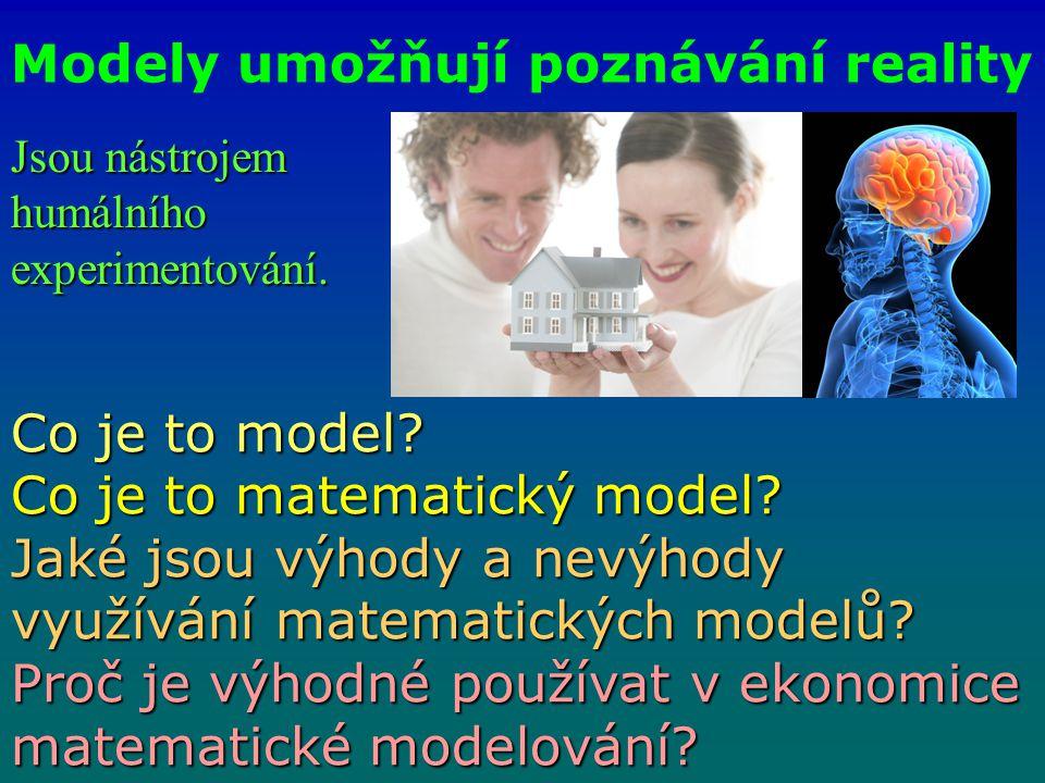 Modely umožňují poznávání reality Jsou nástrojem humálníhoexperimentování.