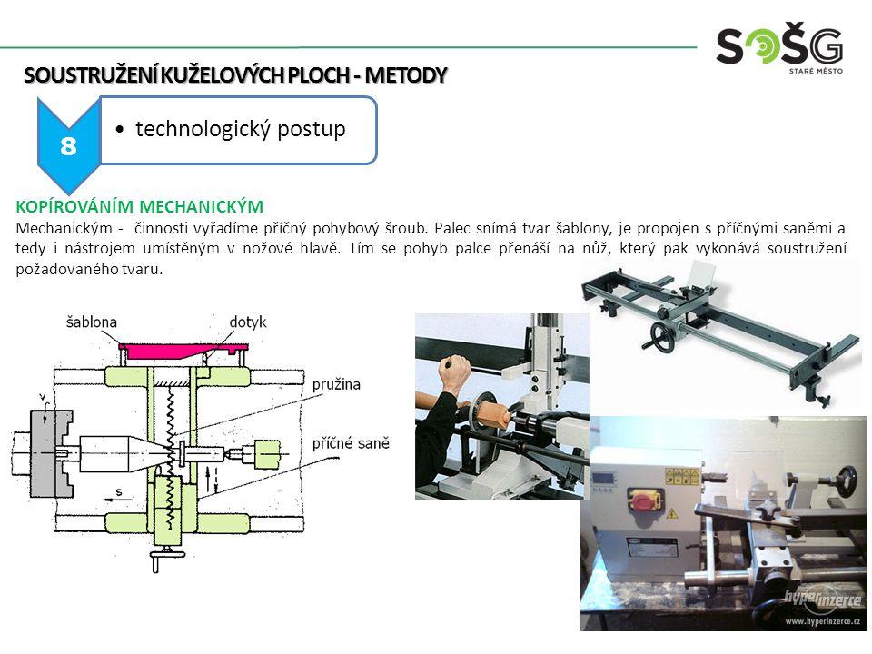 SOUSTRUŽENÍ KUŽELOVÝCH PLOCH - METODY SOUSTRUŽENÍ KUŽELOVÝCH PLOCH - METODY 8 technologický postup KOPÍROVÁNÍM MECHANICKÝM Mechanickým - činnosti vyřa