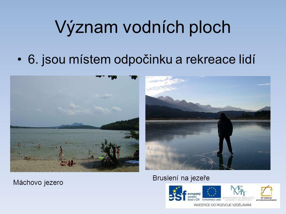 Význam vodních ploch 6. jsou místem odpočinku a rekreace lidí Máchovo jezero Bruslení na jezeře