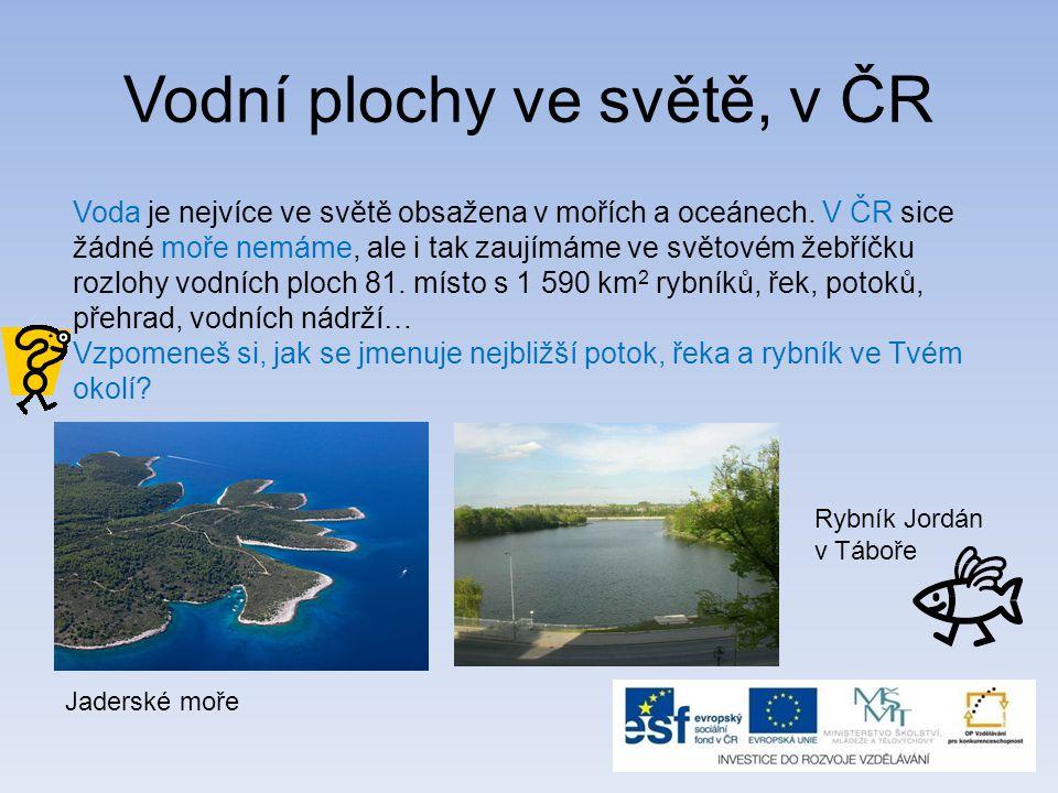 Vodní plochy ve světě, v ČR Voda je nejvíce ve světě obsažena v mořích a oceánech. V ČR sice žádné moře nemáme, ale i tak zaujímáme ve světovém žebříč