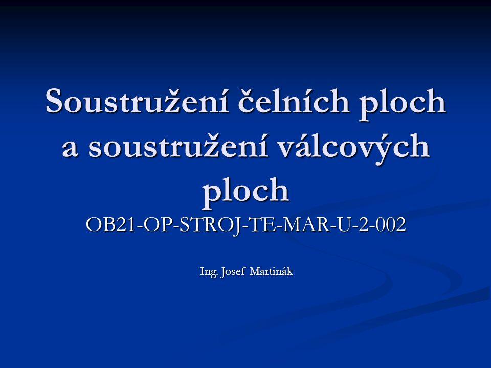 Soustružení čelních ploch a soustružení válcových ploch OB21-OP-STROJ-TE-MAR-U-2-002 Ing. Josef Martinák